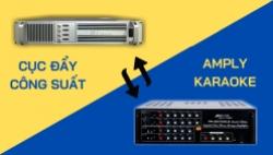 Dùng cục đẩy hay amply để nghe nhạc và hát Karaoke ?