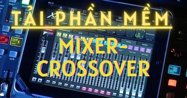 Tải phần mềm các loại Mixer và crossover âm thanh miễn phí